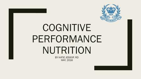 COGNITIVE PERFORMANCE NUTRITION BY KATIE JESSOP, RD MAY, 2016.