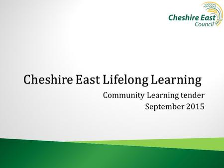 Community Learning tender September 2015. We respond to local needs by providing and supporting a variety of learning opportunities for local communities.