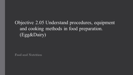 Objective 2.05 Understand procedures, equipment and cooking methods in food preparation. (Egg&Dairy) Food and Nutrition.