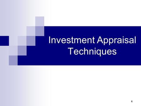 1 Investment Appraisal Techniques. Investment Appraisal 2 What do you understand by the term Investment Appraisal? Investment appraisal involves a series.