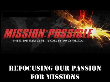 Refocusing our Passion for Missions. A Look Back at Missions.