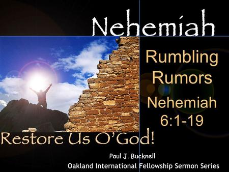 Rumbling Rumors Nehemiah 6:1-19 Paul J. Bucknell.