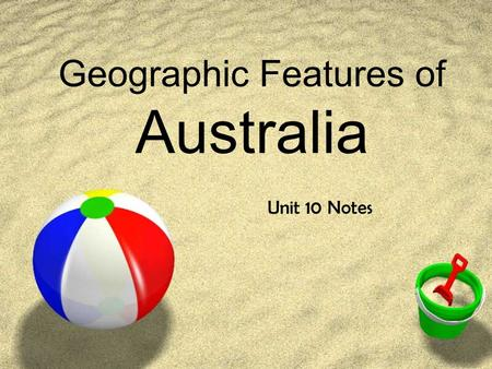 Geographic Features of Australia Unit 10 Notes. I. Australia's Political Features.