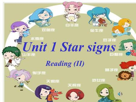 Unit 1 Star signs Reading (II) Revision: How many star signs are there? What are the names of the star signs?