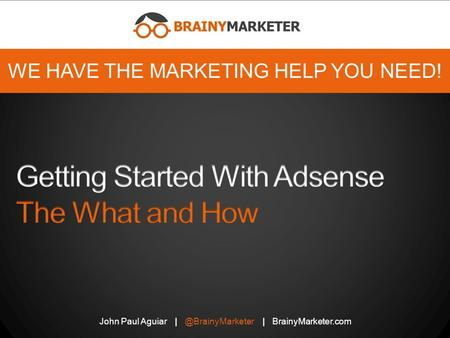 John Paul Aguiar | BrainyMarketer.com WE HAVE THE MARKETING HELP YOU NEED!
