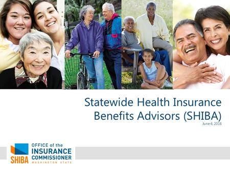 Statewide Health Insurance Benefits Advisors (SHIBA) June 6, 2016.