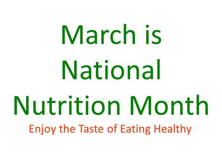 March is National Nutrition Month Enjoy the Taste of Eating Healthy.