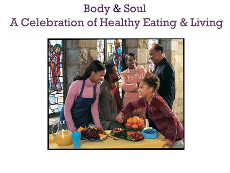 Body & Soul A Celebration of Healthy Eating & Living.