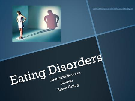 Eating Disorders Anorexia Nervosa Bulimia Binge Eating https://www.youtube.com/watch?v=89-AoTzNgUw.