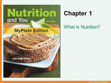 © 2012 Pearson Education, Inc. Chapter 1 What Is Nutrition?