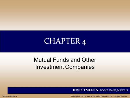 INVESTMENTS | BODIE, KANE, MARCUS Copyright © 2011 by The McGraw-Hill Companies, Inc. All rights reserved. McGraw-Hill/Irwin CHAPTER 4 Mutual Funds and.