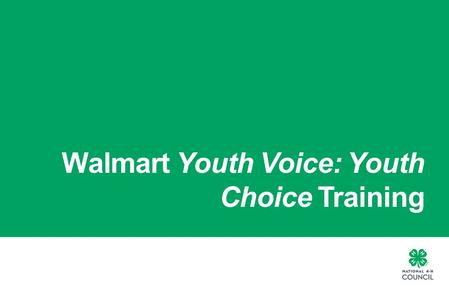 Walmart Youth Voice: Youth Choice Training. 4-H IS THE YOUTH DEVELOPMENT PROGRAM OF OUR NATION'S COOPERATIVE EXTENSION SYSTEM 2 |2 | Walmart YVYC Training2.
