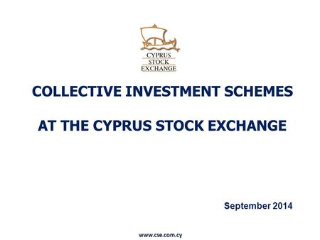 COLLECTIVE INVESTMENT SCHEMES AT THE CYPRUS STOCK EXCHANGE September 2014 www.cse.com.cy.