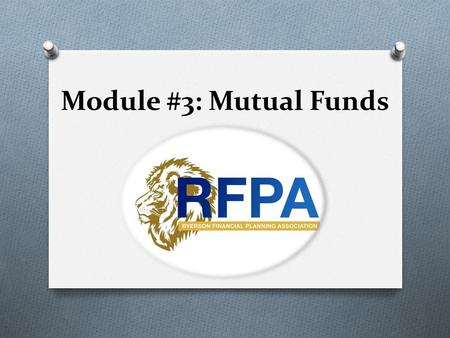 Module #3: Mutual Funds. What is it? O A pool of funds collected from many investors for the purpose of investing in diversified holdings. O This pool.