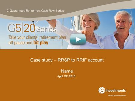 Case study  RRSP to RRIF account Name April XX, 2016.