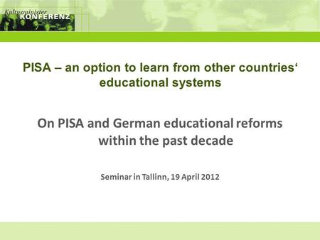 PISA – an option to learn from other countries' educational systems On PISA and German educational reforms within the past decade Seminar in Tallinn, 19.