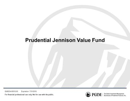 Prudential Jennison Value Fund 0248234-00012-00 Expiration: 7/31/2016 For financial professional use only. Not for use with the public.