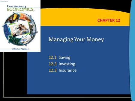 Managing Your Money 12.1 12.1Saving 12.2 12.2Investing 12.3 12.3Insurance CHAPTER 12.