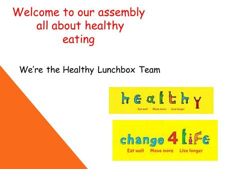 Welcome to our assembly all about healthy eating We're the Healthy Lunchbox Team.
