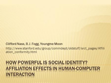 Clifford Nass, B.J. Fogg, Youngme Moon  ation_conformity.html.