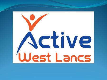 Funding 'Active West Lancs' partnership commissioned by LCC to deliver a three year programme to improve Health & Wellbeing Possible 2 x 12 month extensions.