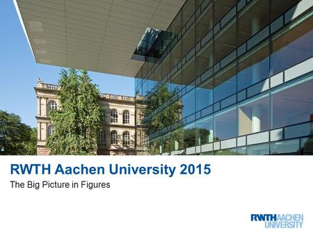 RWTH Aachen University 2015 The Big Picture in Figures.