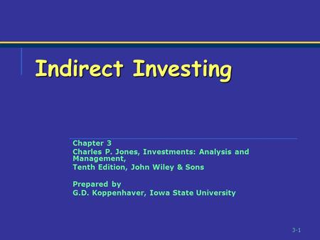3-1 Chapter 3 Charles P. Jones, Investments: Analysis and Management, Tenth Edition, John Wiley & Sons Prepared by G.D. Koppenhaver, Iowa State University.