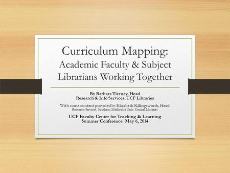 Curriculum Mapping: Academic Faculty & Subject Librarians Working Together By Barbara Tierney, Head Research & Info Services, UCF Libraries With some content.