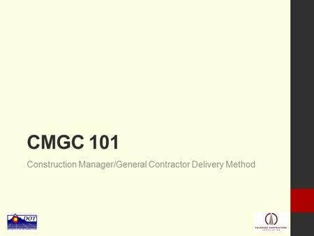 CMGC 101 Construction Manager/General Contractor Delivery Method.