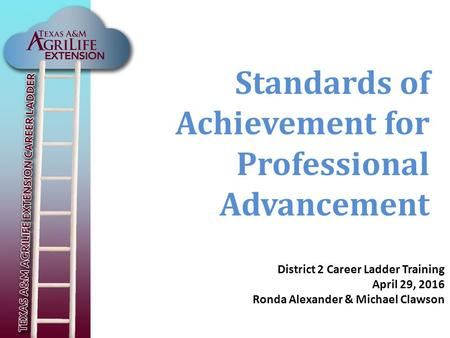 Standards of Achievement for Professional Advancement District 2 Career Ladder Training April 29, 2016 Ronda Alexander & Michael Clawson.