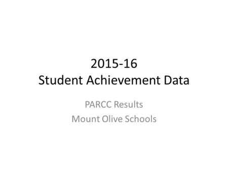 2015-16 Student Achievement Data PARCC Results Mount Olive Schools.