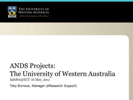 ANDS Projects: The University of Western Australia 16 May, 2011 Toby Burrows, Manager (eResearch Support)