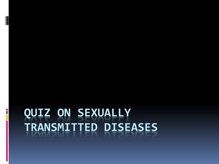 1. There are two categories of sexually transmitted diseases. They are Sexual contact and Non-sexual contact Contagious and Non-contagious Viral and Bacterial.