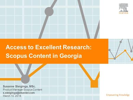 | 0 Access to Excellent Research: Scopus Content in Georgia Susanne Steiginga, MSc. Product Manager Scopus Content March 10, 2016.