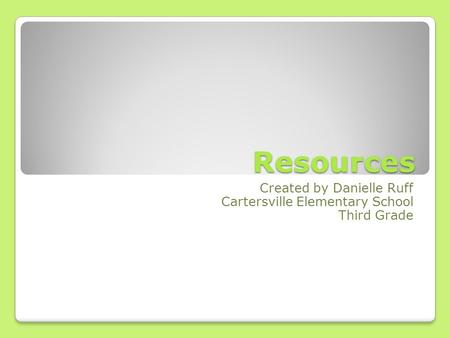 Resources Created by Danielle Ruff Cartersville Elementary School Third Grade.