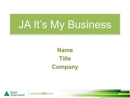 JA It's My Business Name Title Company. JA It's My Business Session One Objectives: I am an Entrepreneur Define entrepreneurship. Identify four key entrepreneurial.