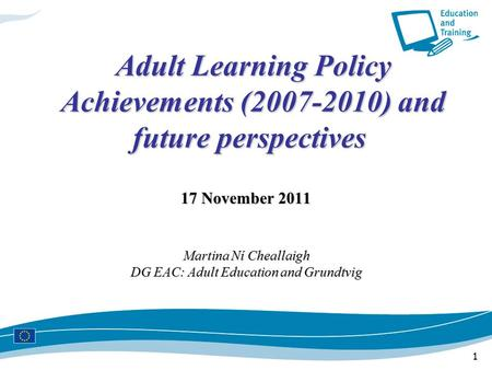 1 Adult Learning Policy Achievements (2007-2010) and future perspectives Adult Learning Policy Achievements (2007-2010) and future perspectives 17 November.