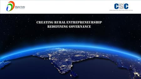 1 CSC e-Governance Services <strong>India</strong> Limited www.csc.gov.in Creating Rural Entrepreneurship Redefining Governance.