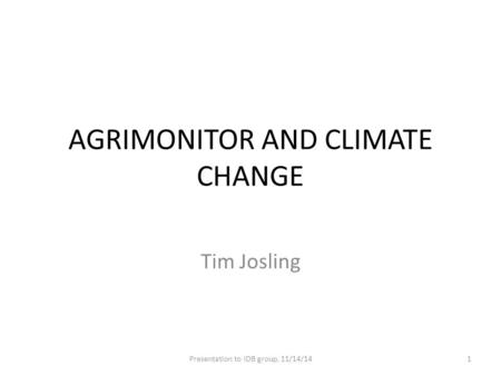 AGRIMONITOR AND CLIMATE CHANGE Tim Josling 1Presentation to IDB group, 11/14/14.