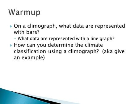  On a climograph, what data are represented with bars? ◦ What data are represented with a line graph?  How can you determine the climate classification.
