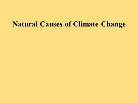 Natural Causes of Climate Change. Volcanic Eruptions Eject tons of SO 2 and ash into the atmosphere. These substance reflect solar radiation back into.