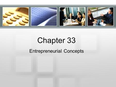 Chapter 33 Entrepreneurial Concepts. Chapter 33.2 Logistics of Business Ownership.