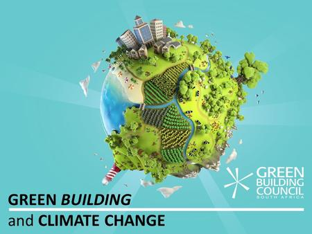 GREEN BUILDING and CLIMATE CHANGE. Every story about GREEN BUILDING, is a story about PEOPLE.