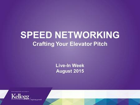 SPEED NETWORKING Crafting Your Elevator Pitch Live-In Week August 2015.