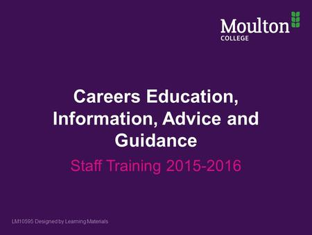Careers Education, Information, Advice and Guidance Staff Training 2015-2016 LM10595 Designed by Learning Materials.