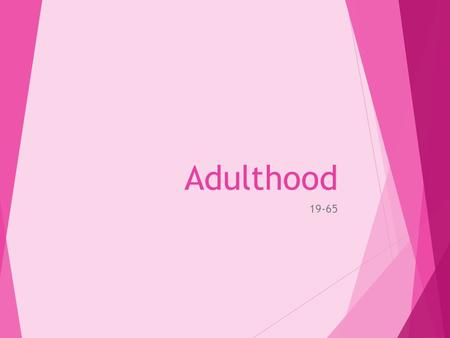 Adulthood 19-65.  Discuss the physical, intellectual, emotional and social development during adulthood.  Apply to your chosen celebrity.