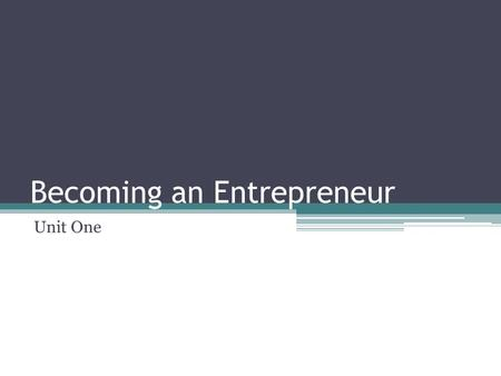 Becoming an Entrepreneur Unit One. Entrepreneurship The U.S. economy includes thousands of small business. ▫Many of these small businesses are owned and.