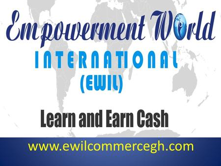 Www.ewilcommercegh.com. You are watching this to learn how you can make very amazing and reliable money with!