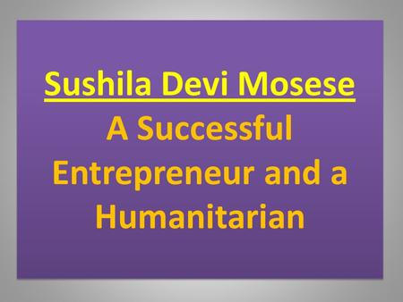 Sushila Devi Mosese A Successful Entrepreneur and a Humanitarian.