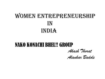 Women Entrepreneurship in INDIA NAKO KONACHI BHEL!! GROUP Akash Thorat Alankar Badole.